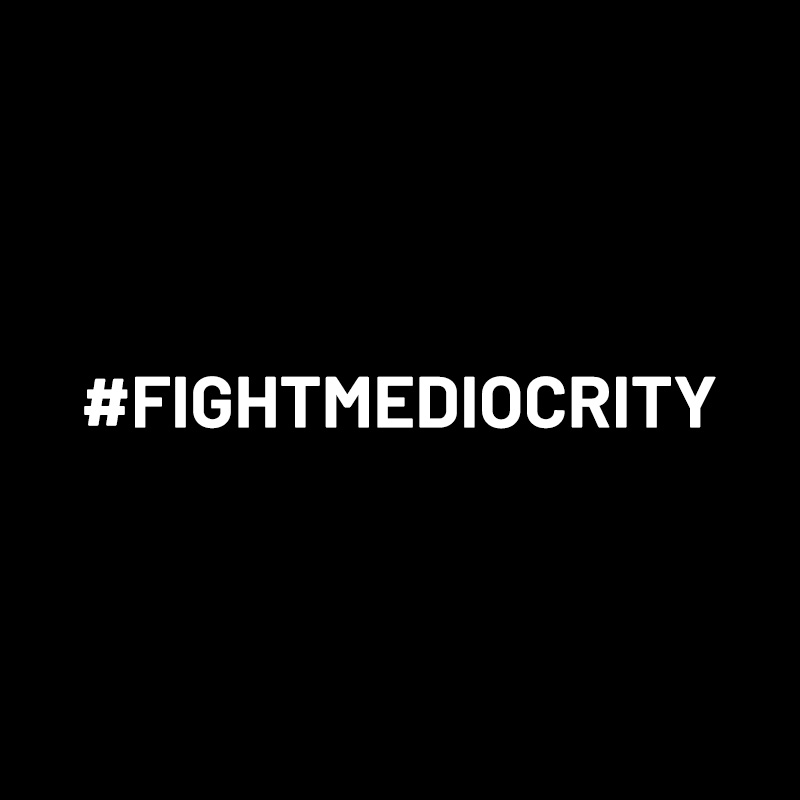 Fight Mediocrity